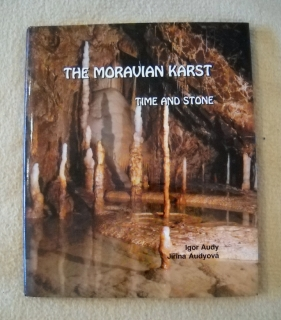 Audy, Audyová - The Moravian Karst Time and Stone - 1993